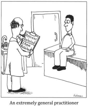 "Cartoon of a man sitting in a doctor's office. The doctor is holding a clipboard with a checklist with just two items on it: stress related and age related. The caption reads: ""An extremely general practitioner."""